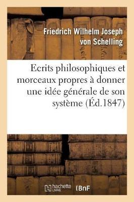 Ecrits Philosophiques Et Morceaux Propres a Donner Une Idee Generale de Son Systeme - Philosophie (Paperback)