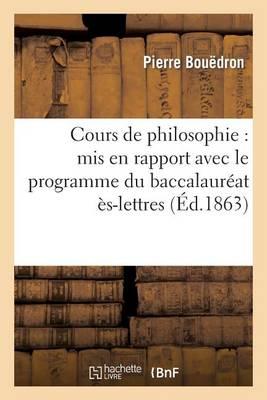 Cours de Philosophie: MIS En Rapport Avec Le Programme Du Baccalaur�at �s-Lettres - Philosophie (Paperback)