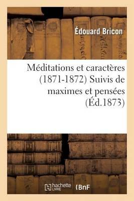 M�ditations Et Caract�res (1871-1872) Suivis de Maximes Et Pens�es Tir�es Des Livres Sacr�s - Philosophie (Paperback)