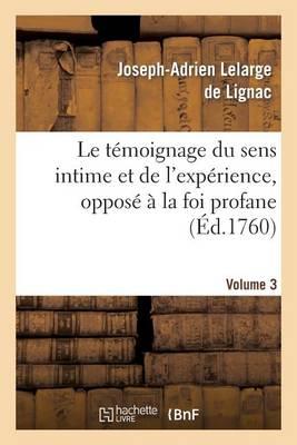 Le T�moignage Du Sens Intime Et de l'Exp�rience, Oppos� � La Foi Profane. Volume 3 - Religion (Paperback)