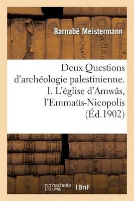 Deux Questions d'Arch�ologie Palestinienne. I. l'�glise d'Amw�s, l'Emma�s-Nicopolis - Religion (Paperback)