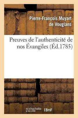 Preuves de l'Authenticit� de Nos �vangiles, Contre Les Assertions de Certains Critiques Modernes - Religion (Paperback)