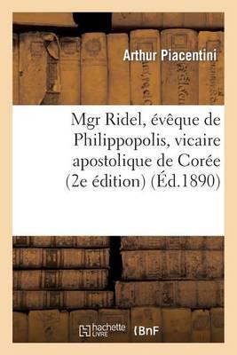 Mgr Ridel, �v�que de Philippopolis, Vicaire Apostolique de Cor�e - Religion (Paperback)