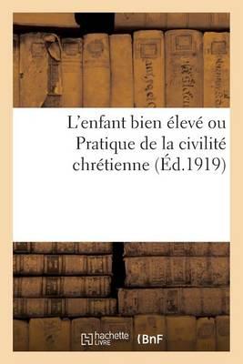 L'Enfant Bien �lev� Ou Pratique de la Civilit� Chr�tienne - Religion (Paperback)