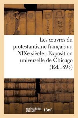 Les Oeuvres Du Protestantisme Fran�ais Au Xixe Si�cle: Exposition Universelle de Chicago - Religion (Paperback)