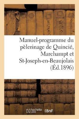 Manuel-Programme Du P�lerinage de Quinci�, Marchampt Et St-Joseph-En-Beaujolais - Religion (Paperback)