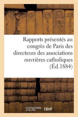 Rapports Pr�sent�s Au Congr�s de Paris Des Directeurs Des Associations Ouvri�res Catholiques - Religion (Paperback)
