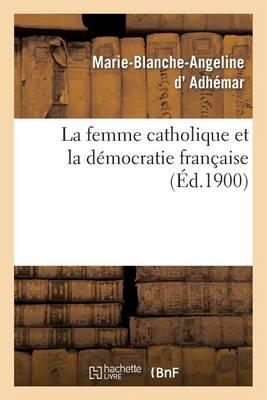 La Femme Catholique Et La D�mocratie Fran�aise - Religion (Paperback)
