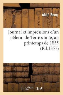Journal Et Impressions d'Un P�lerin de Terre Sainte, Au Printemps de 1855 - Religion (Paperback)