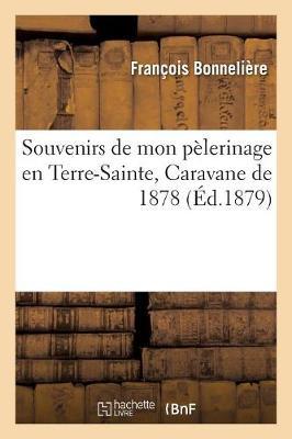 Souvenirs de Mon Pelerinage En Terre-Sainte, Caravane de 1878 - Religion (Paperback)