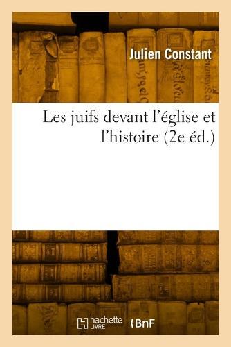 Les Juifs Devant L'Eglise Et L'Histoire (2e Ed.) - Religion (Paperback)
