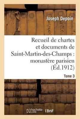 Recueil de Chartes Et Documents de Saint-Martin-Des-Champs: Monastere Parisien. T. 3 - Religion (Paperback)