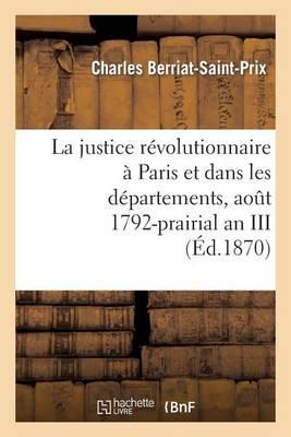 La Justice Revolutionnaire a Paris Et Dans Les Departements, Aout 1792-Prairial an III: : D'Apres Des Documents Originaux La Plupart Inedits (Deuxieme Edition) - Histoire (Paperback)
