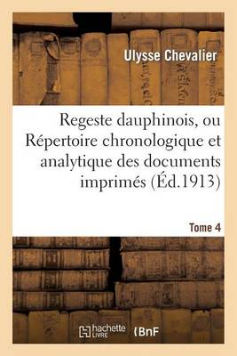 Regeste Dauphinois, Ou R�pertoire Chronologique Et Analytique. Tome 4, Fascicule 10-12 - Histoire (Paperback)