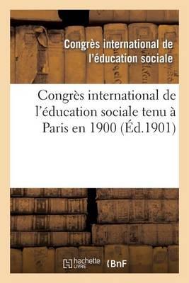 Congr�s International de l'�ducation Sociale Tenu � Paris En 1900 - Sciences Sociales (Paperback)