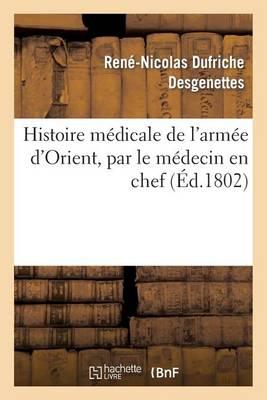 Histoire M�dicale de l'Arm�e d'Orient, Par Le M�decin En Chef - Histoire (Paperback)