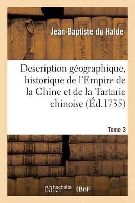 Description Geographique, Historique, Chronologique, Politique Et Physique. Tome 3: de L'Empire de La Chine Et de La Tartarie Chinoise - Histoire (Paperback)