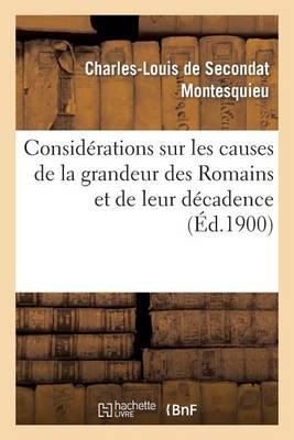 Consid�rations Sur Les Causes de la Grandeur Des Romains Et de Leur D�cadence - Histoire (Paperback)