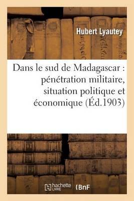 Dans Le Sud de Madagascar: P�n�tration Militaire, Situation Politique Et �conomique, 1900-1902 - Histoire (Paperback)