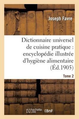 Dictionnaire Universel de Cuisine Pratique: Encyclop�die Illustr�e d'Hygi�ne Alimentaire. T. 2 - Savoirs Et Traditions (Paperback)