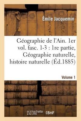 G�ographie de l'Ain. 1er Vol. Fasc. 1-3: 1re Partie, G�ographie Naturelle, Histoire Naturelle - Histoire (Paperback)