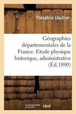 G�ographies D�partementales de la France. Etude Physique Historique, Administrative, Agricole - Histoire (Paperback)