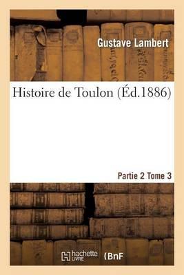 Histoire de Toulon. Partie 2, Tome 3 - Histoire (Paperback)