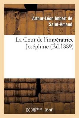 La Cour de l'Imp�ratrice Jos�phine - Histoire (Paperback)