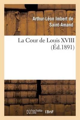 La Cour de Louis XVIII - Histoire (Paperback)
