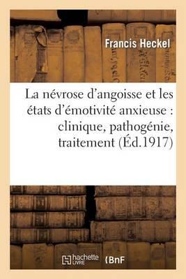 La N�vrose d'Angoisse Et Les �tats d'�motivit� Anxieuse: Clinique, Pathog�nie, Traitement - Sciences (Paperback)