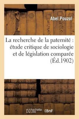 La Recherche de la Paternit�: �tude Critique de Sociologie Et de L�gislation Compar�e - Sciences Sociales (Paperback)