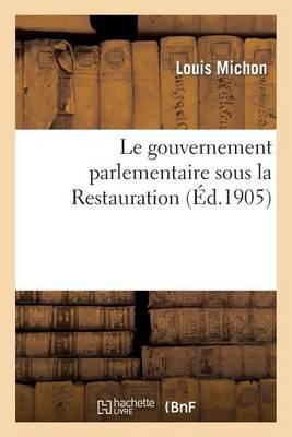 Le Gouvernement Parlementaire Sous La Restauration - Histoire (Paperback)