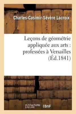 Le�ons de G�om�trie Appliqu�e Aux Arts: Profess�es � Versailles - Sciences (Paperback)