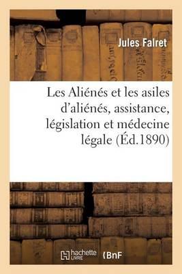 Les Alienes Et Les Asiles D'Alienes, Assistance, Legislation Et Medecine Legale - Sciences (Paperback)