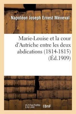Marie-Louise Et La Cour d'Autriche Entre Les Deux Abdications (1814-1815) - Histoire (Paperback)