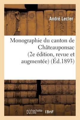 Monographie Du Canton de Ch�teauponsac (2e �dition, Revue Et Augment�e) - Histoire (Paperback)