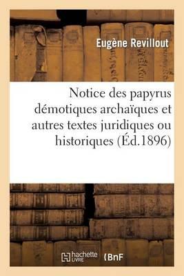 Notice Des Papyrus D�motiques Archa�ques Et Autres Textes Juridiques Ou Historiques, Traduits - Histoire (Paperback)