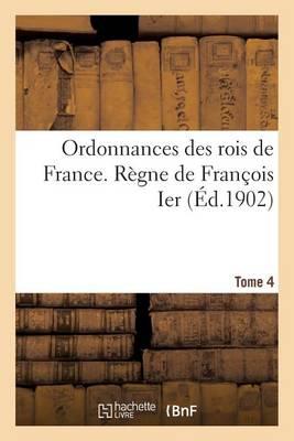 Ordonnances Des Rois de France. Regne de Francois Ier. Tome 4 - Histoire (Paperback)