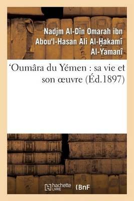 Oum�ra Du Y�men: Sa Vie Et Son Oeuvre - Histoire (Paperback)