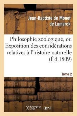 Philosophie Zoologique. Tome 2: Ou Exposition Des Considerations Relatives A L'Histoire Naturelle Des Animaux - Sciences (Paperback)