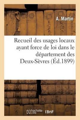 Recueil Des Usages Locaux Ayant Force de Loi Dans Le D�partement Des Deux-S�vres - Sciences Sociales (Paperback)
