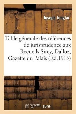 Table G�n�rale Des R�f�rences de Jurisprudence Aux Recueils Sirey, Dalloz, Gazette Du Palais - Sciences Sociales (Paperback)
