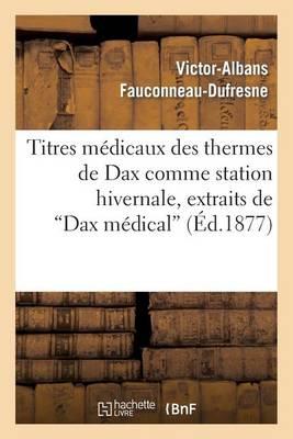 """Titres M�dicaux Des Thermes de Dax Comme Station Hivernale, Extraits de """"dax M�dical"""" - Sciences (Paperback)"""