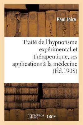 Trait� de l'Hypnotisme Exp�rimental Et Th�rapeutique, Ses Applications � La M�decine - Sciences (Paperback)
