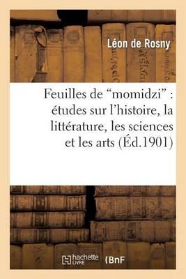 """Feuilles de """"momidzi"""": �tudes Sur l'Histoire, La Litt�rature, Les Sciences Et Les Arts Des Japonais - Histoire (Paperback)"""
