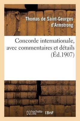 Concorde Internationale, Avec Commentaires Et D�tails, Lettres �crites Aux Puissances Et Voeux - Sciences Sociales (Paperback)