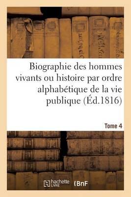 Biographie Des Hommes Vivants Ou Histoire Par Ordre Alphab�tique de la Vie Publique. Tome 4 - Histoire (Paperback)