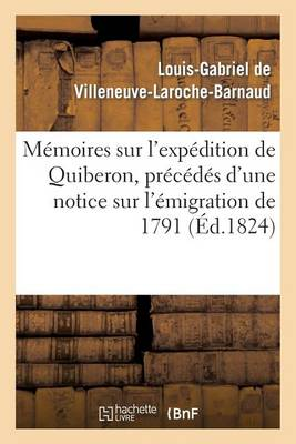 M�moires Sur l'Exp�dition de Quiberon, Pr�c�d�s d'Une Notice Sur l'�migration de 1791 - Histoire (Paperback)