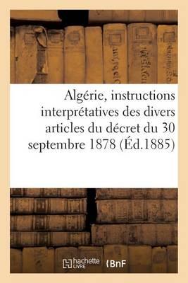 Alg�rie, Instructions Interpr�tatives Des Divers Articles Du D�cret Du 30 Septembre 1878 - Histoire (Paperback)
