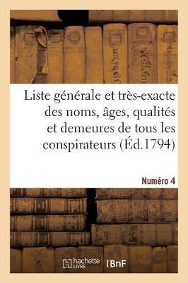 Liste G�n�rale Et Tr�s-Exacte Des Noms, �ges, Qualit�s Et Demeures. Num�ro 4 (Paperback)